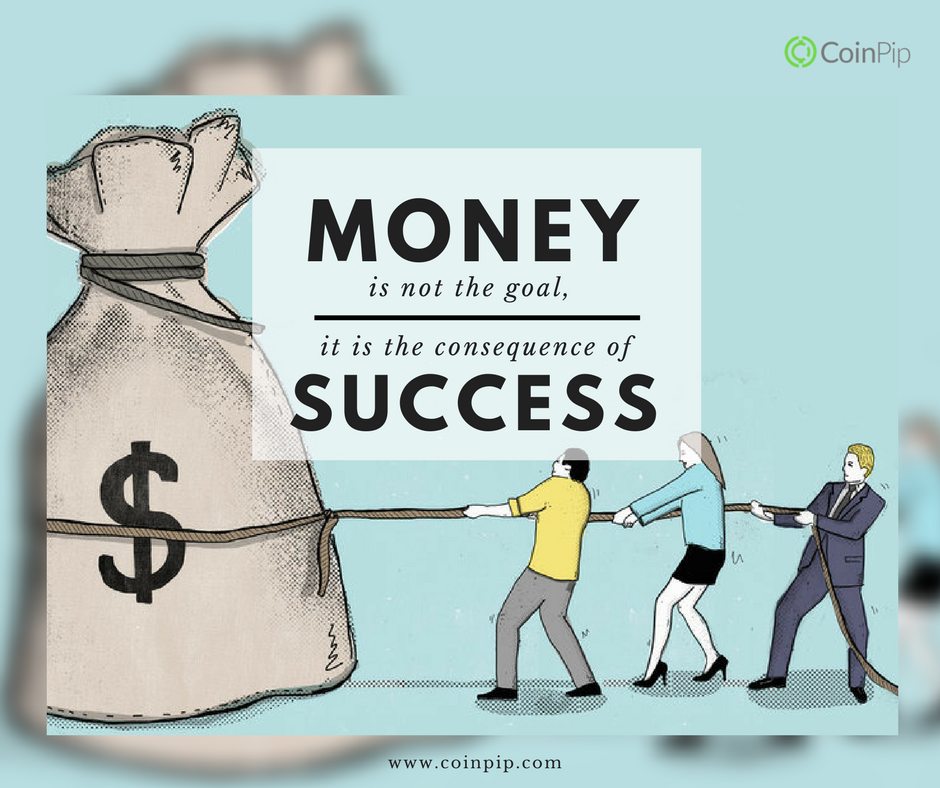 money is not the goal, but a consequence of success