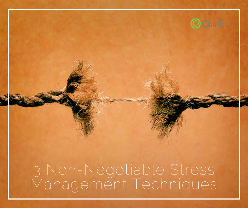 3 Non-Negotiable Stress Management Techniques